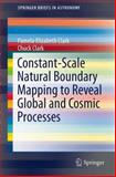 Constant-Scale Natural Boundary Mapping to Reveal Global and Cosmic Processes, Clark, Pamela Elizabeth and Clark, Chuck, 1461477611