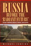 Russia Before the Radiant Future : Essays in Modern History, Culture, and Society, Confino, Michael, 1845457617