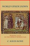 World Upside Down : Reading Acts in the Graeco-Roman Age, Rowe, C. Kavin, 0199767610