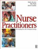 Nurse Practitioner : Developing the Role in Hospital Setting, Reveley, Shirley and Walsh, Mike, 0750647612