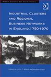Industrial Clusters and Regional Business Networks in England, 1750-1970 9780754607618