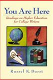 You Are Here : Readings on Higher Education for College Writers, Durst, Russel K., 0130277614