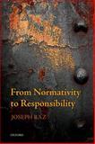 From Normativity to Responsibility, Raz, Joseph, 0199687617