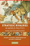 Strategic Rivalries in World Politics : Position, Space and Conflict Escalation, Colaresi, Michael P. and Rasler, Karen, 0521707617