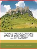 Voyage Paléographique Dans le Département de L'Aube, Rapport, Marie Henry D'. Arbois De Jubainville, 114465761X