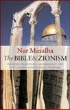 The Bible and Zionism : Invented Traditions, Archaeology and Post-Colonialism in Palestine-Israel, Masalha, Nur, 1842777610