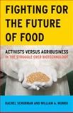 Fighting for the Future of Food, Rachel Schurman and William A. Munro, 0816647623