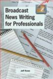 Broadcast News Writing for Professionals, Jeff Rowe, 0966517628