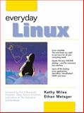 Everyday Linux, Miles, Kathy and Metsger, Ethan, 0130917621