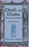 Death and Drama in Renaissance England : Shades of Memory, Engel, William E. and Engel, William, 0199257620