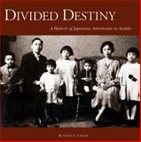 Divided Destiny : A History of Japanese Americans in Seattle, Takami, David A., 0295977620