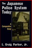 The Japanese Police System Today : A Comparative View, Parker, L. Craig, 076560762X