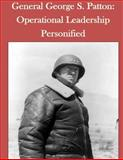 General George S. Patton: Operational Leadership Personified, Joint Military Joint Military Operations Department Naval War College, 1500317624