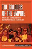 The Colours of the Empire : Racialized Representations During Portuguese Colonialism, Matos, Patrícia Ferraz de, 0857457624