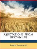 Quotations from Browning, Robert Browning, 1148727620