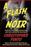 A Flash of Noir, Christopher Pinto, 1466207620