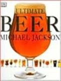 Ultimate Beer, Jackson, Michael and Dorling Kindersley Publishing Staff, 0135017629