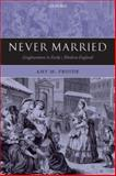 Never Married : Singlewomen in Early Modern England, Froide, Amy M., 019923762X