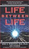 Life Between Life, Joel Whitten and Joe Fisher, 0446347620