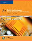 A+ Guide to Hardware : Managing, Maintaining, and Troubleshooting, Andrews, Jean, 0619217626