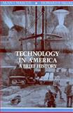 Technology in America : A Brief History, Marcus, Alan I. and Segal, Howard P., 0155897624