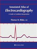 Annotated Atlas of Electrocardiography : A Guide to Confident Interpretation, Thomas M. Blake, 0896037622