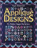 Applique Designs, Faye Anderson and V. Faoro, 1574327623