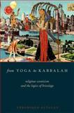 From Yoga to Kabbalah : Religious Exoticism and the Logics of Bricolage, Altglas, Véronique, 0199997624
