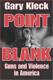 Point Blank : Guns and Violence in America, Kleck, Gary, 020230762X