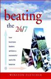 Beating the 24/7 : How Business Leaders Achieve Successful Work-Life Balance, Fletcher, Winston, 047084762X