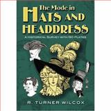 The Mode in Hats and Headdress, R. Turner Wilcox, 0486467627