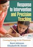 Response to Intervention and Precision Teaching : Creating Synergy in the Classroom, Johnson, Kent and Street, Elizabeth M., 146250762X