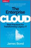 The Enterprise Cloud : Lessons Learned, Bond, James, 1491907622