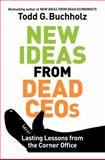 New Ideas from Dead CEOs, Todd G. Buchholz, 0061197629