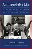 An Improbable Life : My Sixty Years at Columbia and Other Adventures, Sovern, Michael I., 0231167628