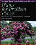 Taylor's Weekend Gardening Guide to Plants for Problem Places, Linda Yang, 0395827620