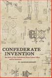 Confederate Invention : The Story of the Confederate States Patent Office and Its Inventors, Knight, H. Jackson, 0807137626