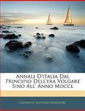 Annali D'Italia Dal Principio Dell'Era Volgare Sino All' Anno Mdccl, Lodovico Antonio Muratori, 1144187621