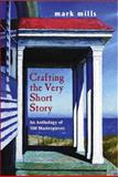 Crafting the Very Short Story : An Anthology of 100 Masterpieces, Mills, Mark, 0130867624