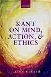 Kant on Mind, Action, and Ethics, Wuerth, Julian, 0199587620