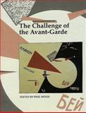 The Challenge of the Avant-Garde 9780300077629