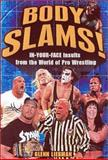 Body Slams! : In-Your-Face Insults from the World of Pro Wrestling, Liebman, Glenn, 0658017624