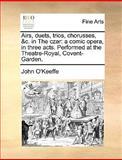 Airs, Duets, Trios, Chorusses, and C in the Czar, John O'Keeffe, 1170127622
