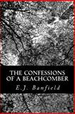 The Confessions of a Beachcomber, E. J. Banfield, 149037762X