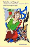 Not What You¿d Expect: How the Women¿s Liberation Movement Started, Anne Wilensky, 0984097635