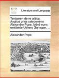 Tentamen de Re Critica Anglicè Priùs Celeberrimo Alexandro Pope, Latinè Nunc Emittente Ushero Gahagan, Alexander Pope, 1170567630