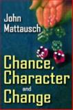 Chance, Character and Change, Mattausch, John, 1412807638