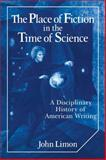 The Place of Fiction in the Time of Science : A Disciplinary History of American Writing, Limon, John, 0521107636