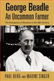 George Beadle, an Uncommon Farmer : The Emergence of Genetics in the 20th Century, Berg, Paul and Singer, Maxine, 0879697636