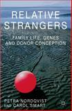 Relative Strangers: Family Life, Genes and Donor Conception, Nordqvist, Petra and Smart, Carol, 1137297638